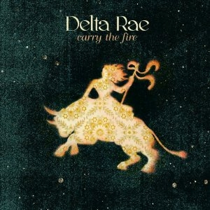 Delta Rae - Carry the Fire - Sire / Warner Brothers