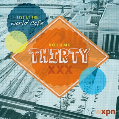 Live at the World Cafe Volume 30