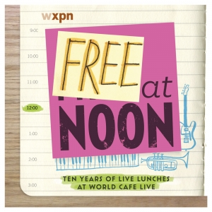 Free At Noon - Ten Years of Live Lunches at World Cafe Live